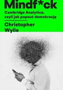 mindf*ck cambridge analytica, czyli jak popsuć demokrację, Wylie